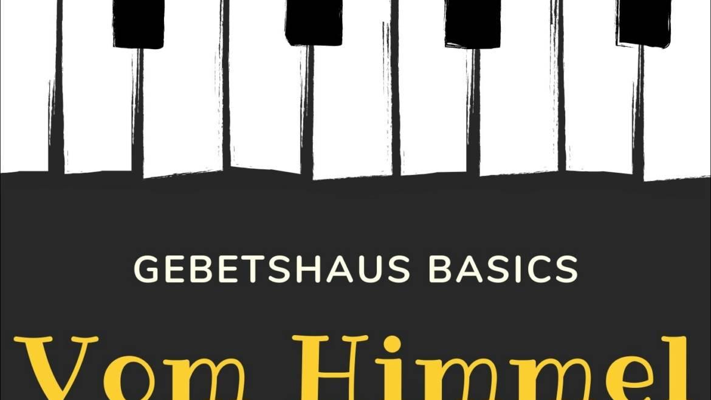 Gebetshaus Basics – Vom Himmel her beten Teil I